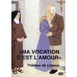 Thérèse de Lisieux, ma vocation, c'est l'amour